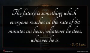 C. S. Lewis quote : The future is something ...