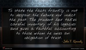 John F. Kennedy quote : To state the facts ...