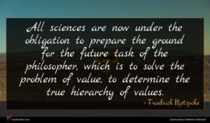 Friedrich Nietzsche quote : All sciences are now ...