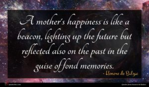 Honore de Balzac quote : A mother's happiness is ...