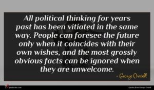 George Orwell quote : All political thinking for ...