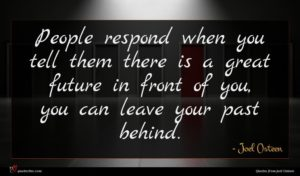 Joel Osteen quote : People respond when you ...