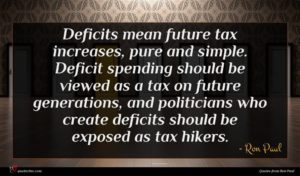 Ron Paul quote : Deficits mean future tax ...