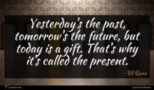 Bil Keane quote : Yesterday's the past tomorrow's ...