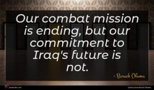 Barack Obama quote : Our combat mission is ...