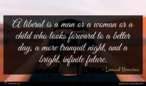 Leonard Bernstein quote : A liberal is a ...