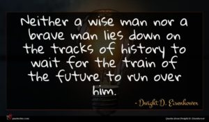Dwight D. Eisenhower quote : Neither a wise man ...