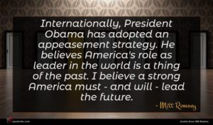 Mitt Romney quote : Internationally President Obama has ...