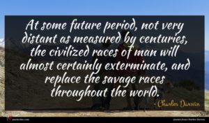 Charles Darwin quote : At some future period ...