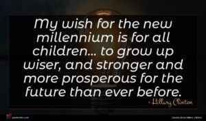 Hillary Clinton quote : My wish for the ...