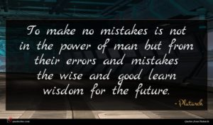 Plutarch quote : To make no mistakes ...