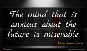 Lucius Annaeus Seneca quote : The mind that is ...