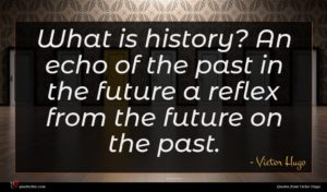 Victor Hugo quote : What is history An ...