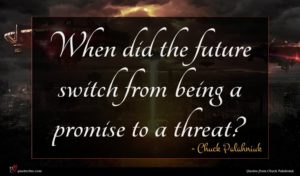 Chuck Palahniuk quote : When did the future ...