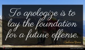 Ambrose Bierce quote : To apologize is to ...