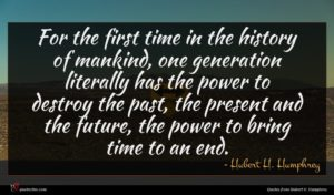 Hubert H. Humphrey quote : For the first time ...
