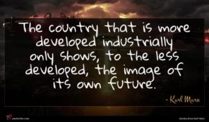 Karl Marx quote : The country that is ...