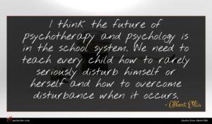 Albert Ellis quote : I think the future ...