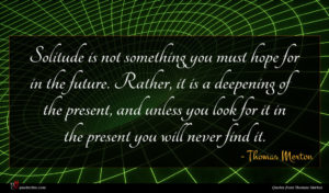 Thomas Merton quote : Solitude is not something ...
