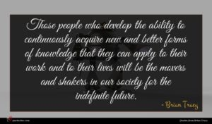 Brian Tracy quote : Those people who develop ...