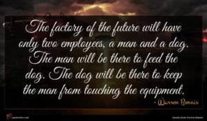 Warren Bennis quote : The factory of the ...