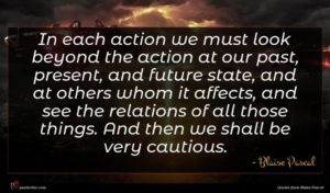 Blaise Pascal quote : In each action we ...