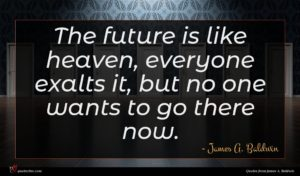 James A. Baldwin quote : The future is like ...