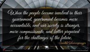 Arnold Schwarzenegger quote : When the people become ...