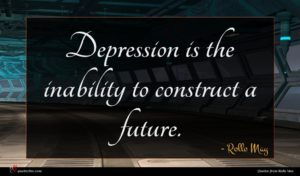 Rollo May quote : Depression is the inability ...