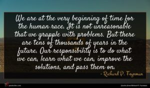 Richard P. Feynman quote : We are at the ...