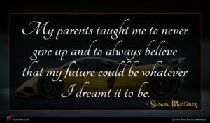 Susana Martinez quote : My parents taught me ...