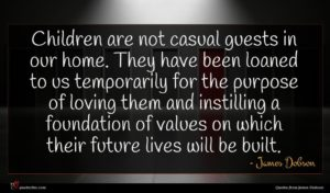 James Dobson quote : Children are not casual ...