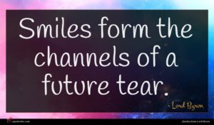 Lord Byron quote : Smiles form the channels ...