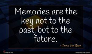 Corrie Ten Boom quote : Memories are the key ...