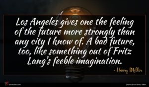Henry Miller quote : Los Angeles gives one ...