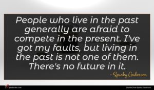 Sparky Anderson quote : People who live in ...