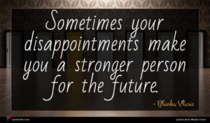 Blanka Vlasic quote : Sometimes your disappointments make ...