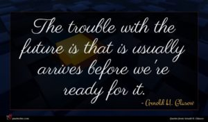 Arnold H. Glasow quote : The trouble with the ...