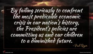 Paul Ryan quote : By failing seriously to ...