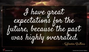 Sylvester Stallone quote : I have great expectations ...