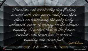 Scott Adams quote : Scientists will eventually stop ...