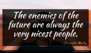 Christopher Morley quote : The enemies of the ...