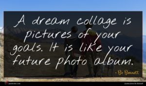 Bo Bennett quote : A dream collage is ...