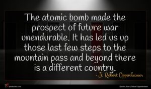 J. Robert Oppenheimer quote : The atomic bomb made ...