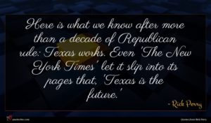 Rick Perry quote : Here is what we ...