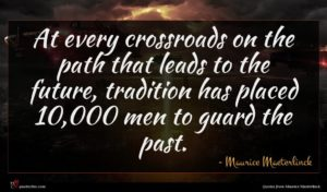Maurice Maeterlinck quote : At every crossroads on ...