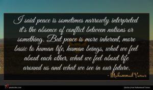Muhammad Yunus quote : I said peace is ...