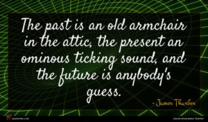 James Thurber quote : The past is an ...