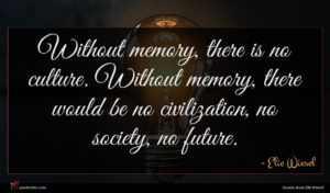 Elie Wiesel quote : Without memory there is ...