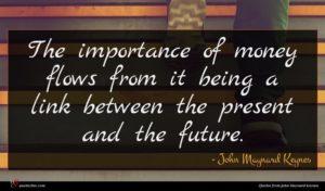 John Maynard Keynes quote : The importance of money ...